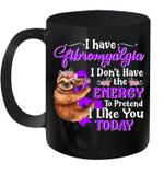 Sloth I Have Fibromyalgia I Don't Have The Energy To Pretend I Like You Today Mug
