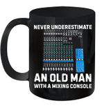 Never Underestimate An Old Man With A Mixing Console Mug