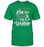 Don't Kiss Me Tip Me I'm A Waitress Funny St Patrick's Day Shirt