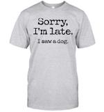 Sorry I'm Late I Saw A Dog Funny Shirt