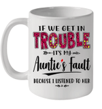 If We Get In Trouble It's My Auntie's Fault Because I Liistened To Her Mug