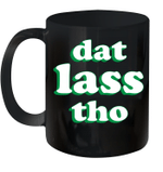 Dat Lass Tho Funny St Patrick's Day Mug