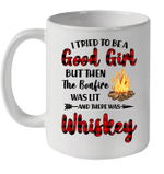 I Tried To Be A Good Girl But Then The Bonfire And There Was Whiskey Mug