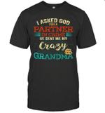 I Asked God For A Partner In Crime He Sent Me My Crazy Grandma Gift Shirt
