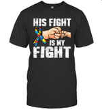 Autism Awareness Autism Mom Dad His Fight Is My Fight Shirt
