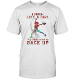 I Throw Like A Girl You Might Want To Back Up Softball Shirt