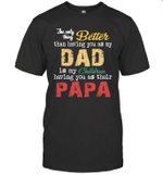 The Only Thing Better Than Having You As Dad Is My Children Having You As Their Papa Shirt