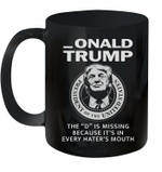 Onald Trump The D Is Missing It's In Every Hater's Mouth Mug
