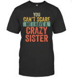 You Can't Scare Me I Have A Crazy Sister Funny Brothers Gift Shirt