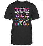 Flamingo It's All Fun And Games Until Someone Yells Bingo Shirt