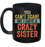 You Can't Scare Me I Have A Crazy Sister Funny Brothers Gift Mug