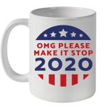Omg Please Make It Stop 2020 Mug
