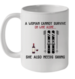 A Woman Cannot Survive On Wine Alone She Also Needs Skiing Mug