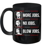 Trump More Jobs Obama No Jobs Bill Cinton Blow Jobs Trump 2020 Mug