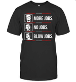 Trump More Jobs Obama No Jobs Bill Cinton Blow Jobs Trump 2020 Shirt