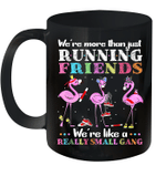 Flamingo We're More Than Just Running Friends We're Like A Really Small Gang Mug