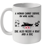 A Woman Cannot Survive On Wine Alone She Needs A Boat And A Dog Mug