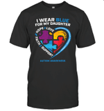 I Wear Blue For My Daughter Gifts Dad Mom Autism Awareness Shirt
