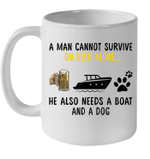 A Man Cannot Survive On Beer Alone He Needs Boat And A Dog Mug