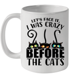 Let's Face It I Was Crazy Before The Cats Mug