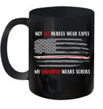 Nurse Not All Heroes Wear Capes My Daughter Wears Scrubs Mug