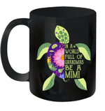 In A World Full Of Grandmas Be A Mimi Sea Turtle Floral Mug