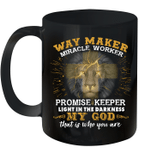 Lion Way Maker Miracle Worker Promise Keeper Light In The Darkness My God That Is Who You Are Mug