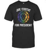 Joe Exotic For President Funny Parody Lion Tiger Gift Shirt
