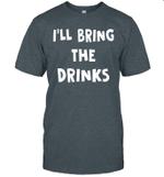 I'LL Bring the Drinks Shirt