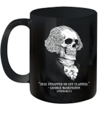 Stay Strapped Or Get Clapped George Washington Skull Mug