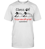 Funny Class Of 2020 The Year When Shit Got Real #Quarantined Shirt
