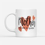 Coffee Mug Gift Ideas Mother's Day - Mother you are my queen - White Mug, Coffee Mugs