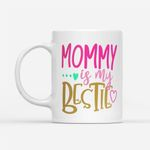 Coffee Mug Gift Ideas Mother's Day - Mommy is my bestie - White Mug