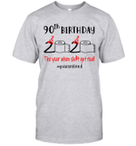90th Birthday 2020 The Year When Shit Got Real #Quarantined Shirt