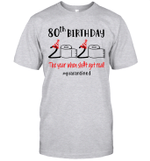 80th Birthday 2020 The Year When Shit Got Real #Quarantined Shirt