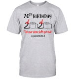 70th Birthday 2020 The Year When Shit Got Real #Quarantined Shirt