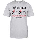 20th Birthday 2020 The Year When Shit Got Real #Quarantined Shirt