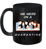 Friends TV Show We Were On A Quarantine Funny Mug