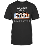 Friends TV Show We Were On A Quarantine Funny Shirt