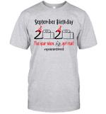September Birthday 2020 The Year When Shit Got Real #Quarantined Shirt
