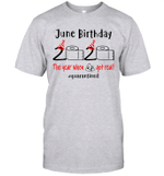 June Birthday 2020 The Year When Shit Got Real #Quarantined Shirt