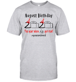 August Birthday 2020 The Year When Shit Got Real #Quarantined Shirt