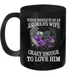 Skull Tough Enough To Be An Asshole's Wife Crazy Enough To Love Him Mug