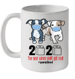 Dogs 2020 Toilet Paper The Year When Shit Got Real Quarantined Mug