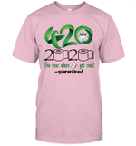 Weed 420 2020 The Year When Shit Got Real Quarantined Shirt