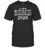 My 50th Birthday The One Where I Was Quarantined 2020 Shirt