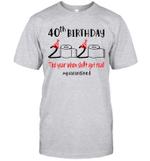 40th Birthday 2020 The Year When Shit Got Real #Quarantined Shirt