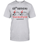 60th Birthday 2020 The Year When Shit Got Real #Quarantined Shirt