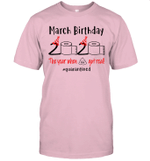 March Birthday 2020 The Year When Shit Got Real #Quarantined Shirt