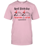 April Birthday 2020 The Year When Shit Got Real #Quarantined Shirt